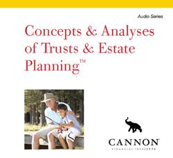 Concepts and Analyses of Trusts & Estate Planning - Digital Audio Series